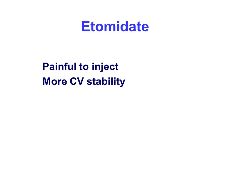 Etomidate Painful to inject More CV stability
