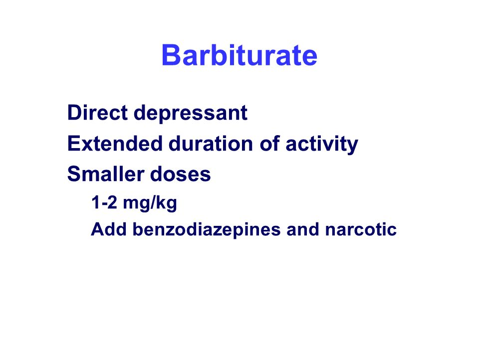 Barbiturate Direct depressant Extended duration of activity