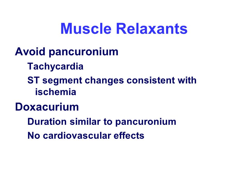 Muscle Relaxants Avoid pancuronium Doxacurium Tachycardia