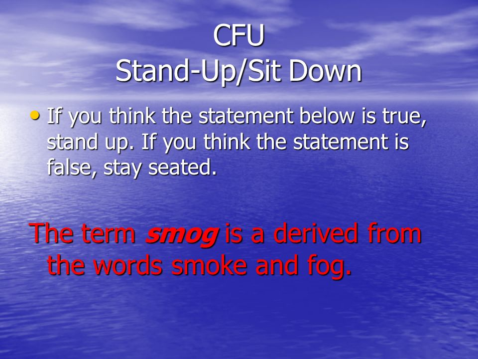 CFU Stand-Up/Sit Down If you think the statement below is true, stand up. If you think the statement is false, stay seated.