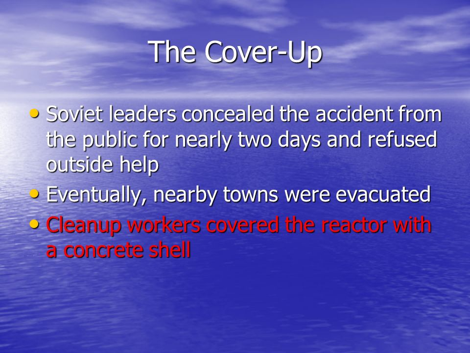 The Cover-Up Soviet leaders concealed the accident from the public for nearly two days and refused outside help.