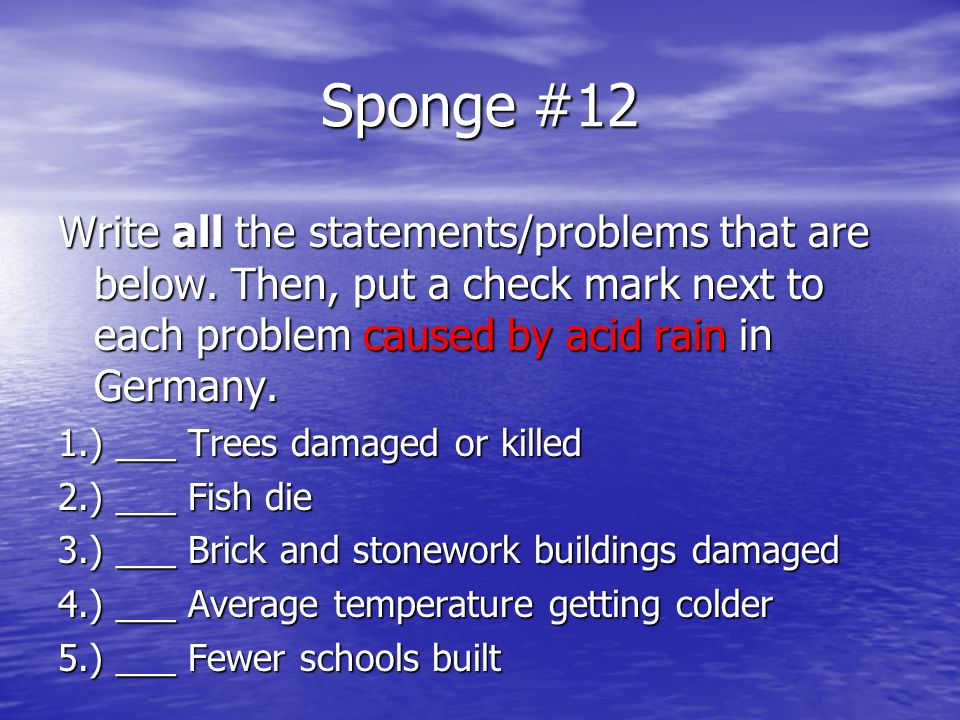 Sponge #12 Write all the statements/problems that are below. Then, put a check mark next to each problem caused by acid rain in Germany.