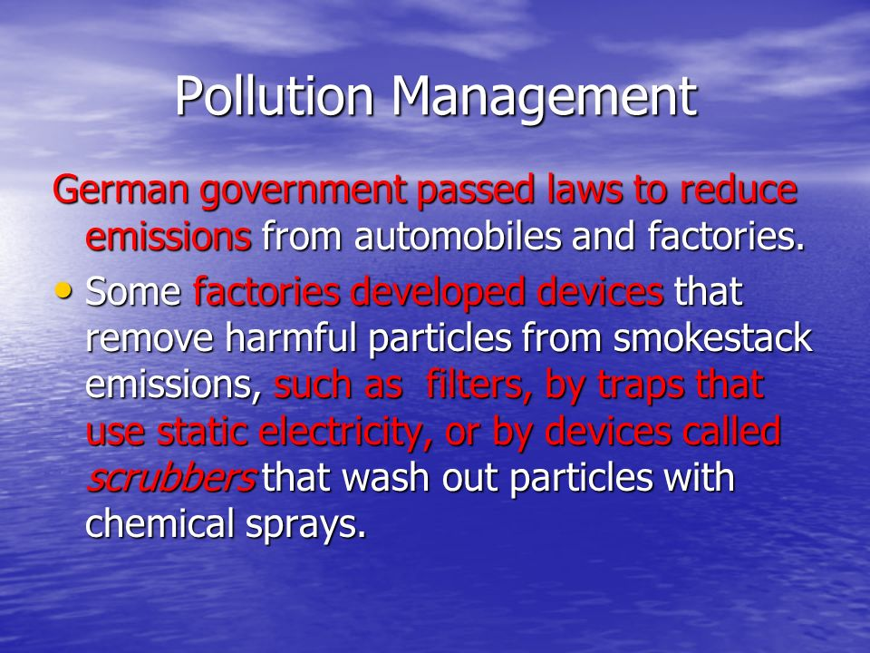 Pollution Management German government passed laws to reduce emissions from automobiles and factories.