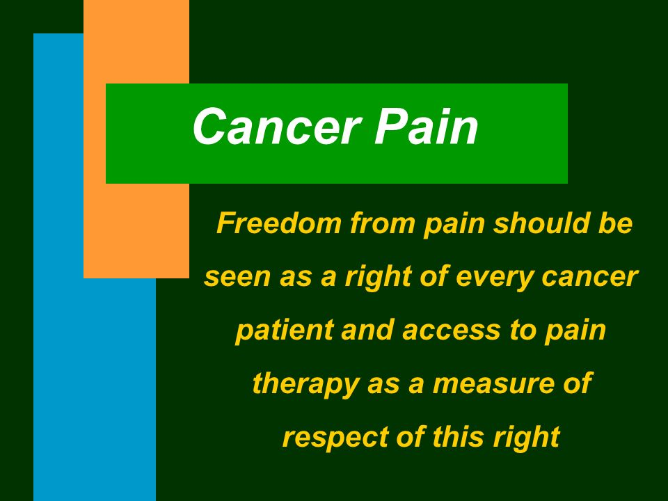 Cancer Pain Freedom from pain should be seen as a right of every cancer patient and access to pain therapy as a measure of respect of this right.
