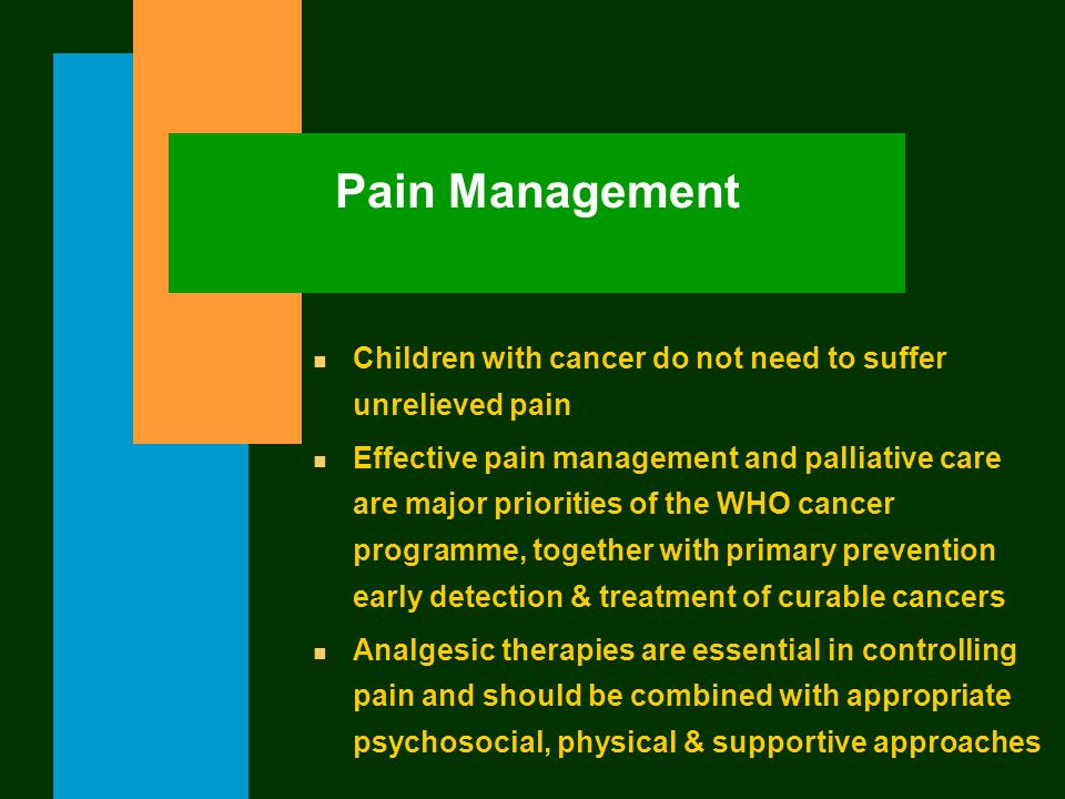 Pain Management Children with cancer do not need to suffer unrelieved pain.
