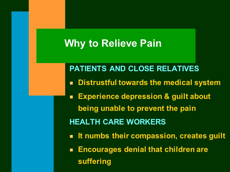 Why to Relieve Pain PATIENTS AND CLOSE RELATIVES