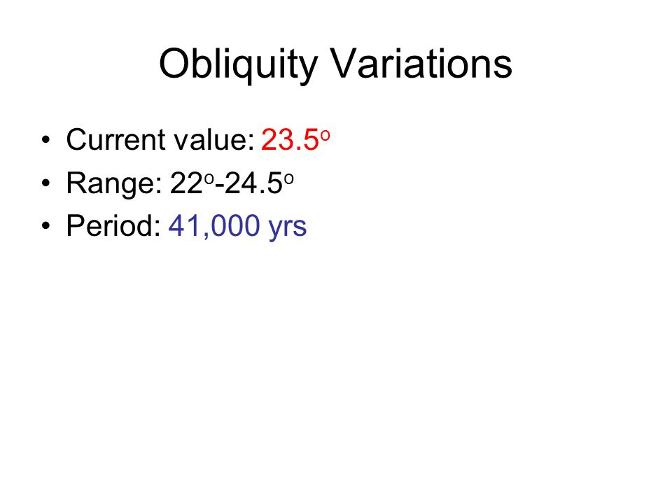 Obliquity Variations Current value: 23.5o Range: 22o-24.5o