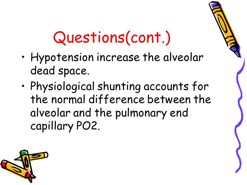 Questions(cont.) Hypotension increase the alveolar dead space.