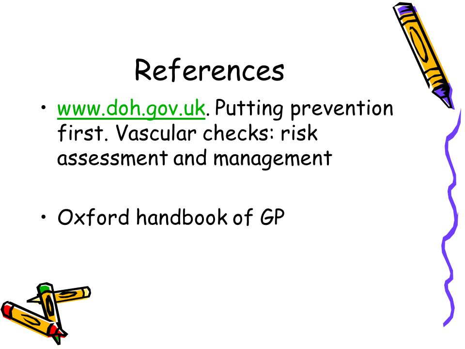 References www.doh.gov.uk. Putting prevention first. Vascular checks: risk assessment and management.