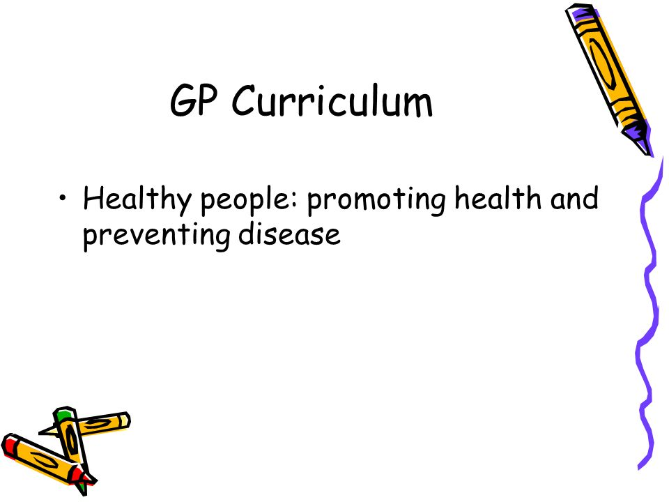 GP Curriculum Healthy people: promoting health and preventing disease