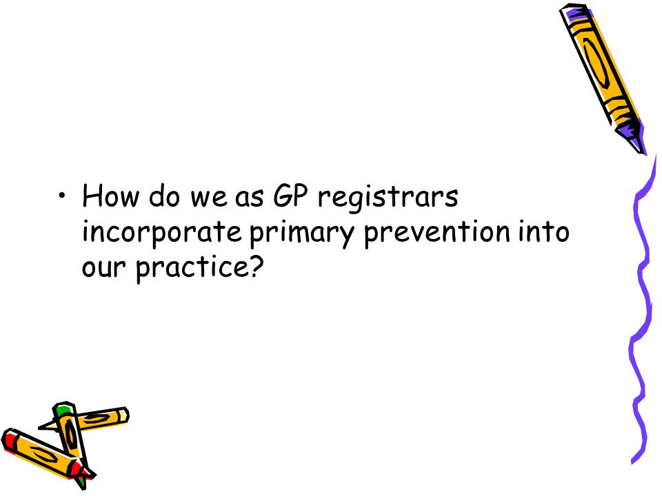 How do we as GP registrars incorporate primary prevention into our practice