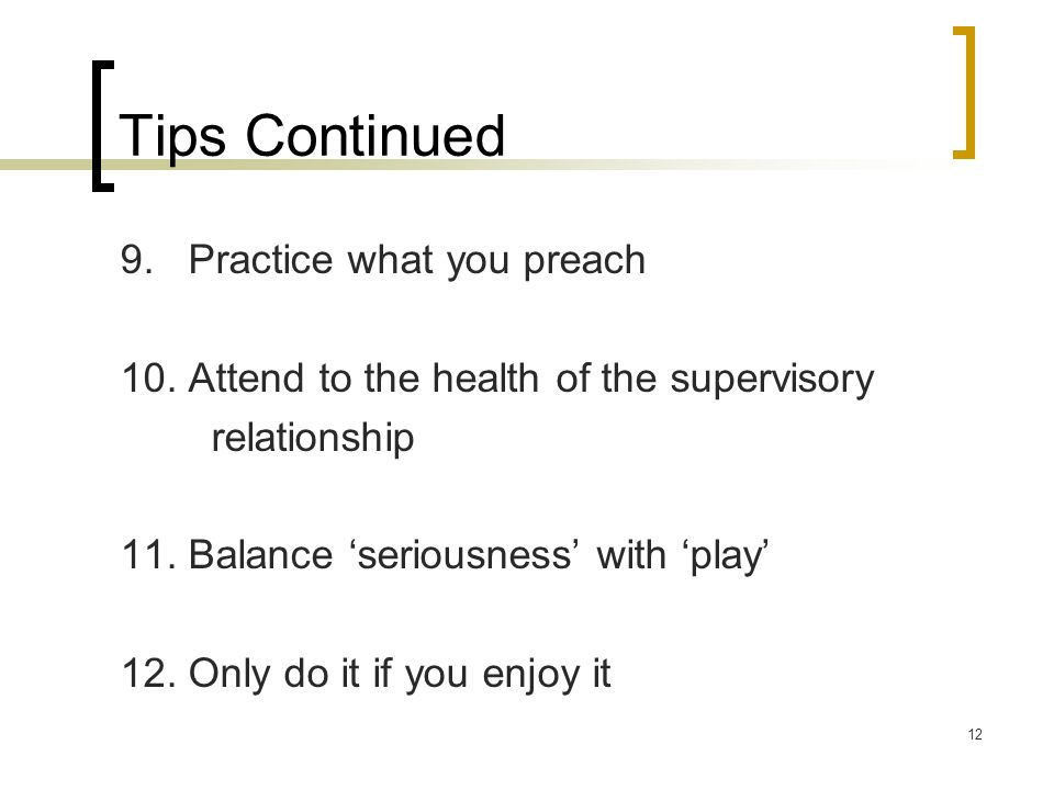 Tips Continued 9. Practice what you preach