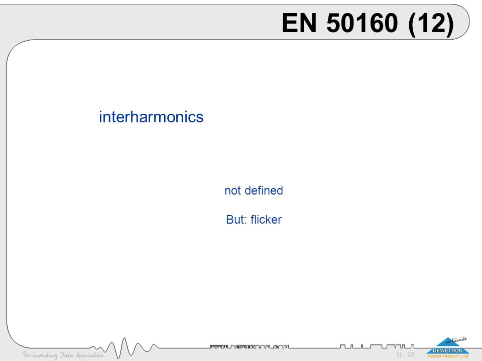 EN 50160 (12) interharmonics not defined But: flicker