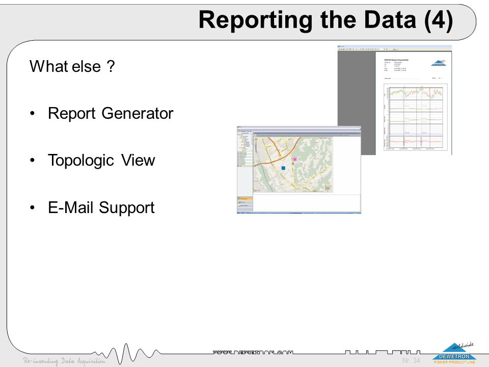 Reporting the Data (4) What else Report Generator Topologic View