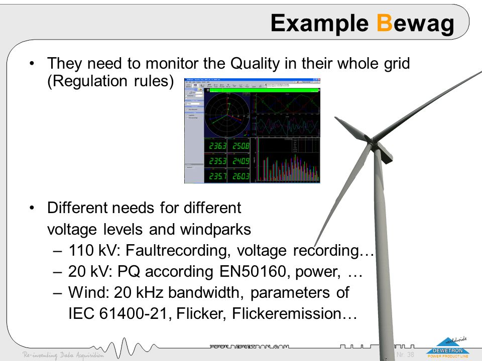 Example Bewag They need to monitor the Quality in their whole grid (Regulation rules) Different needs for different.