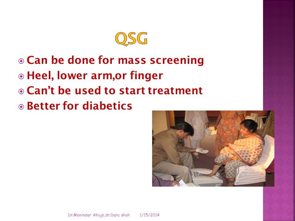 QSG Can be done for mass screening Heel, lower arm,or finger