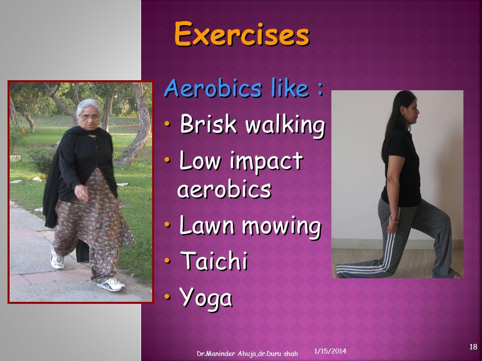 Exercises Aerobics like : Brisk walking Low impact aerobics
