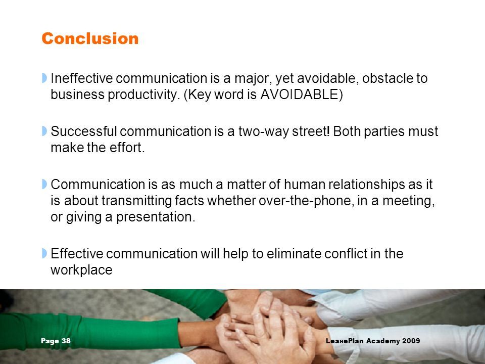 Conclusion Ineffective communication is a major, yet avoidable, obstacle to business productivity. (Key word is AVOIDABLE)