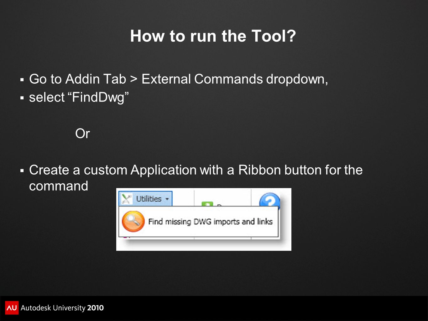 How to run the Tool Go to Addin Tab > External Commands dropdown,