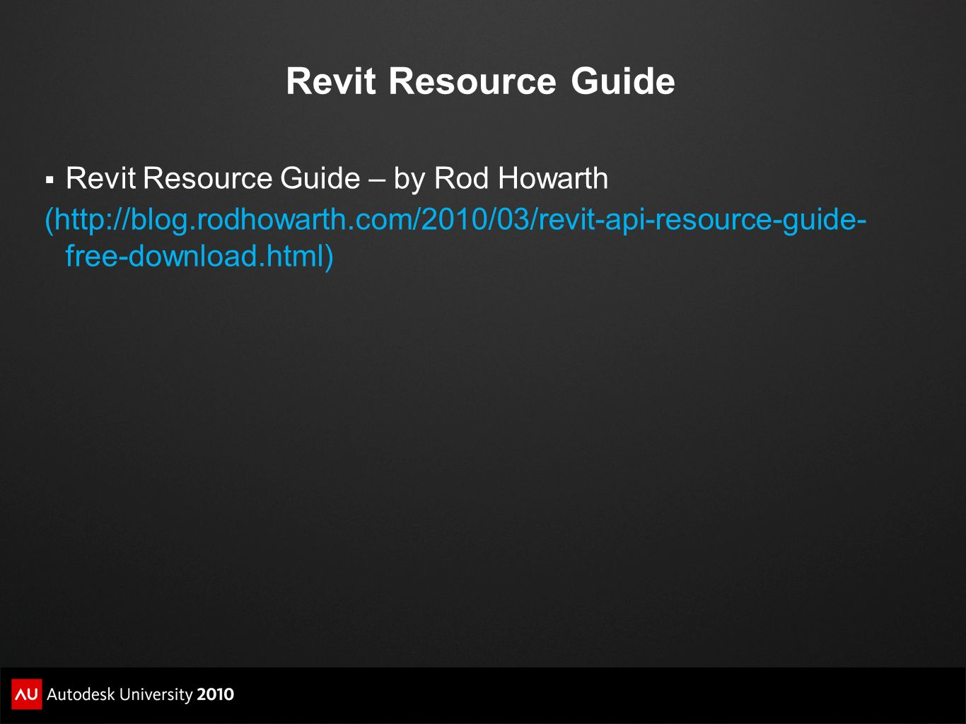 Revit Resource Guide Revit Resource Guide – by Rod Howarth