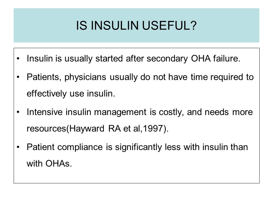 IS INSULIN USEFUL Insulin is usually started after secondary OHA failure.