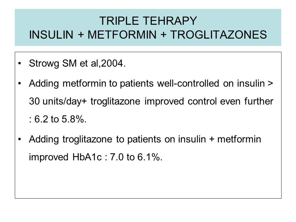 TRIPLE TEHRAPY INSULIN + METFORMIN + TROGLITAZONES
