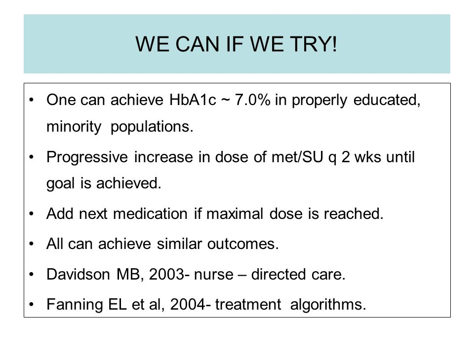 WE CAN IF WE TRY! One can achieve HbA1c ~ 7.0% in properly educated, minority populations.