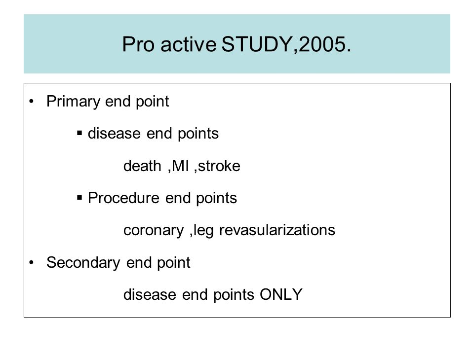 Pro active STUDY,2005. Primary end point disease end points