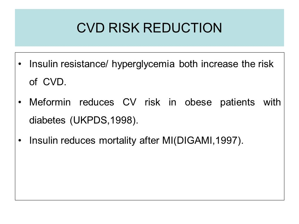 CVD RISK REDUCTION Insulin resistance/ hyperglycemia both increase the risk of CVD.