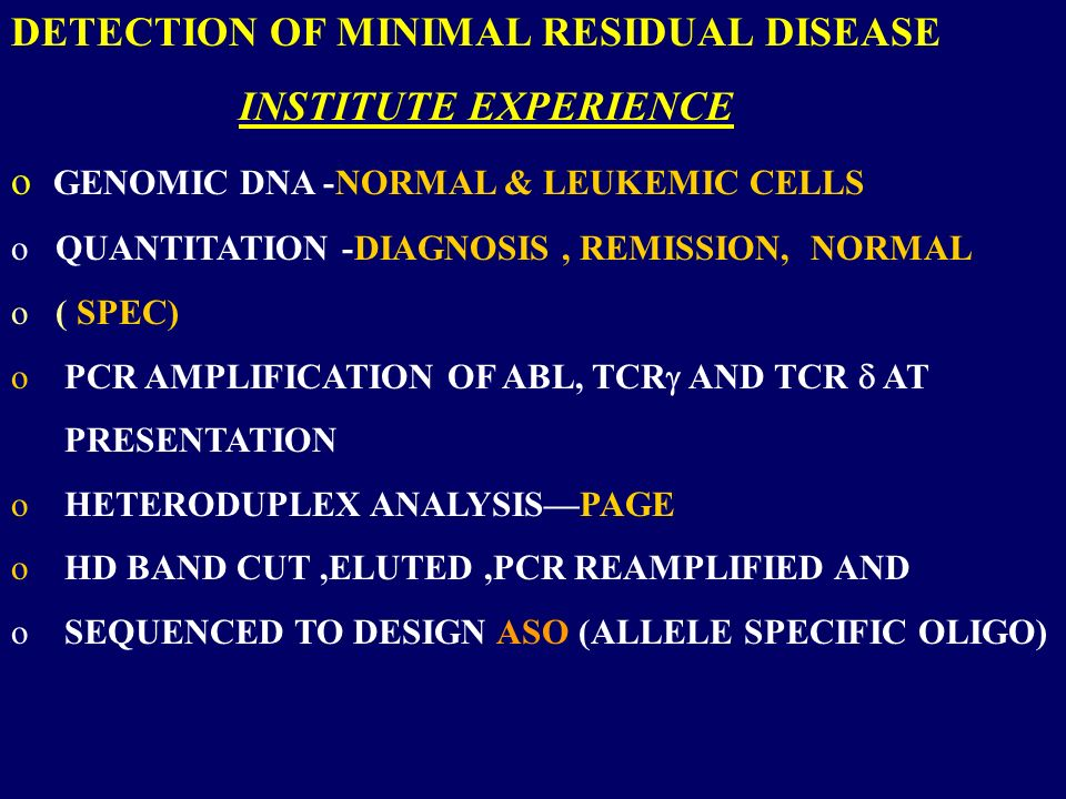 DETECTION OF MINIMAL RESIDUAL DISEASE INSTITUTE EXPERIENCE