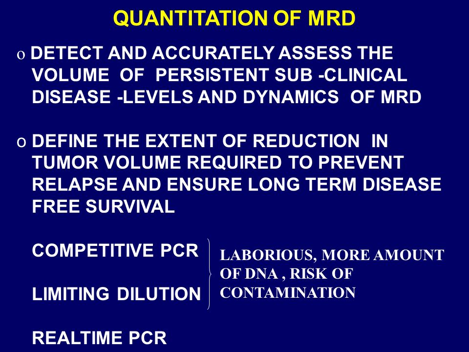 QUANTITATION OF MRD DETECT AND ACCURATELY ASSESS THE
