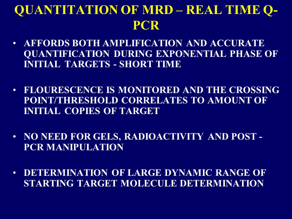 QUANTITATION OF MRD – REAL TIME Q-PCR