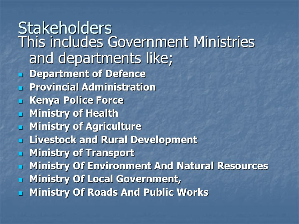 Stakeholders This includes Government Ministries and departments like;