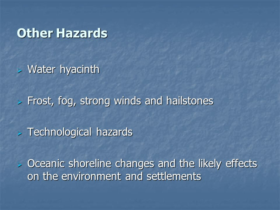 Other Hazards Water hyacinth Frost, fog, strong winds and hailstones