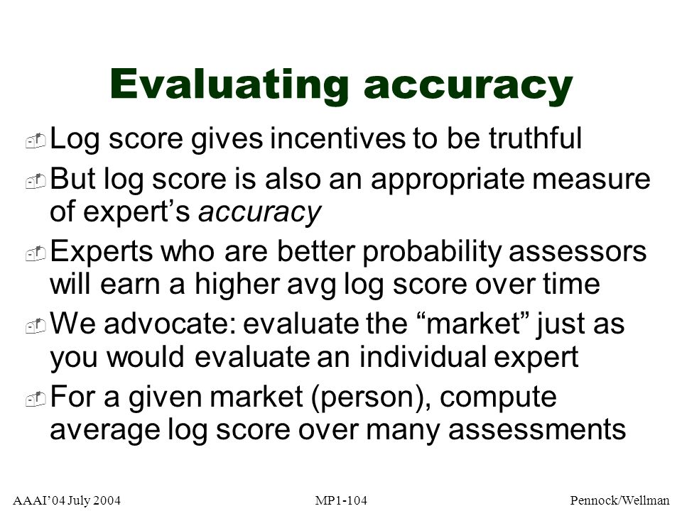 Evaluating accuracy Log score gives incentives to be truthful