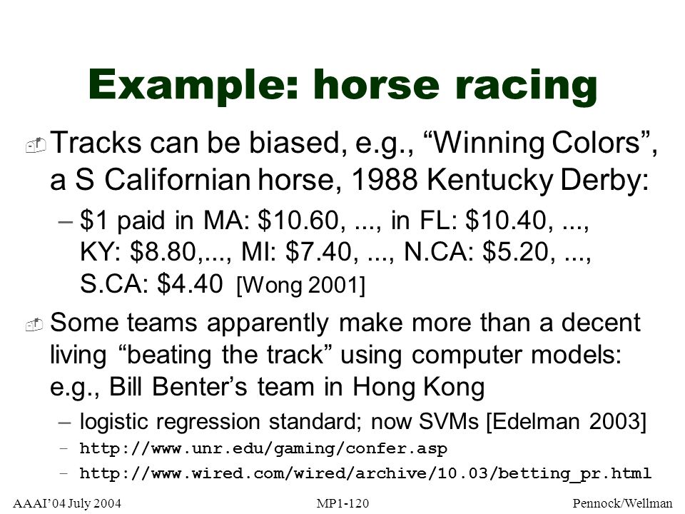 Example: horse racing Tracks can be biased, e.g., Winning Colors , a S Californian horse, 1988 Kentucky Derby: