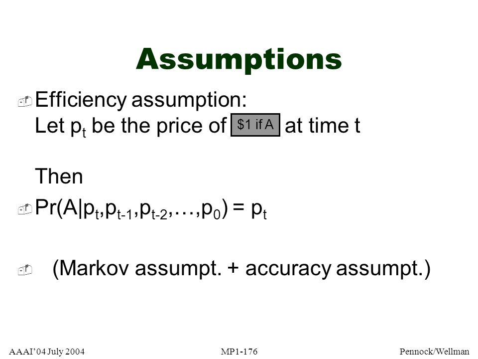 Assumptions Efficiency assumption: Let pt be the price of at time t Then. Pr(A|pt,pt-1,pt-2,…,p0) = pt.