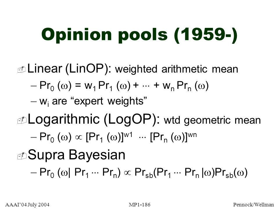 Opinion pools (1959-) Logarithmic (LogOP): wtd geometric mean