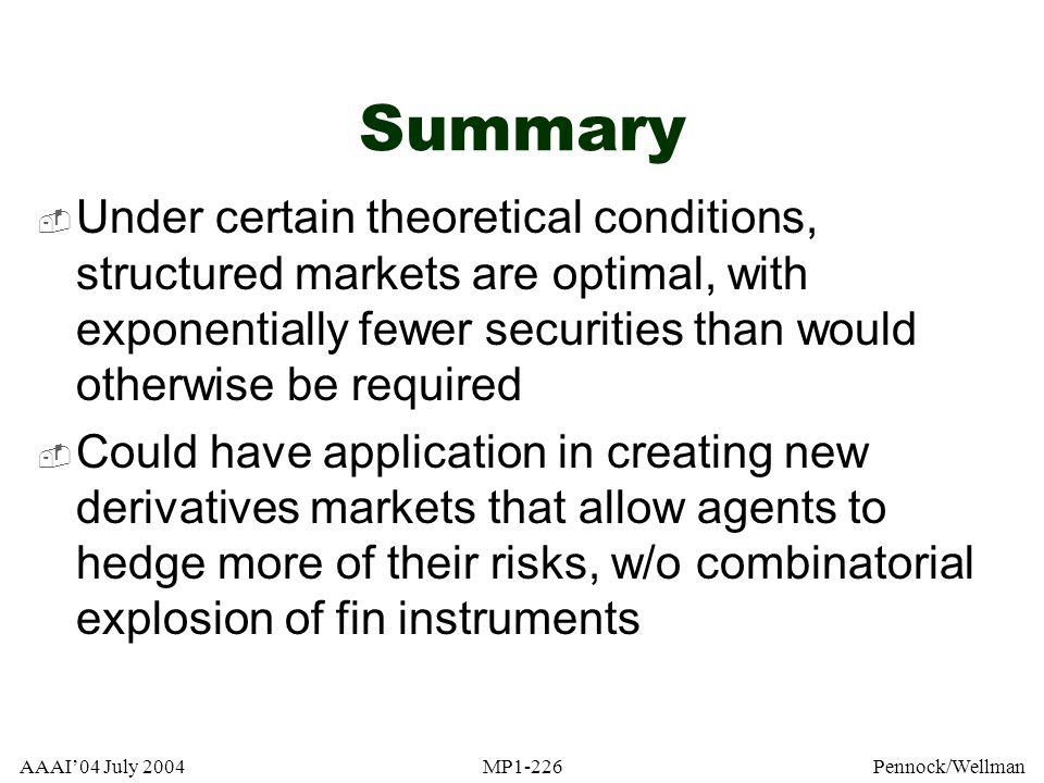 Summary Under certain theoretical conditions, structured markets are optimal, with exponentially fewer securities than would otherwise be required.