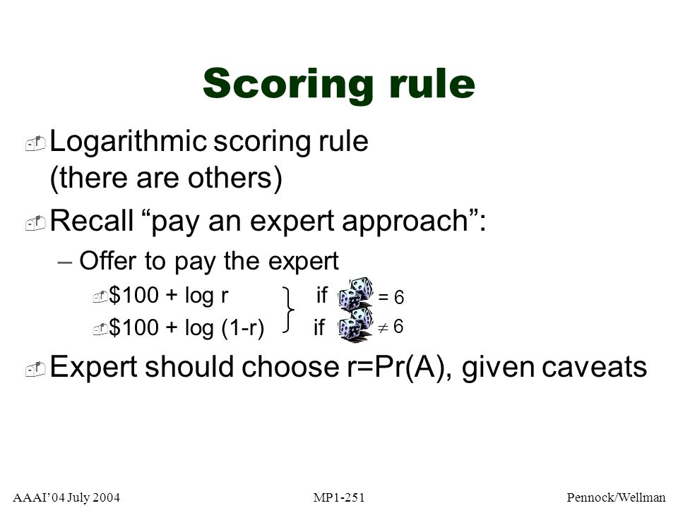 Scoring rule Logarithmic scoring rule (there are others)