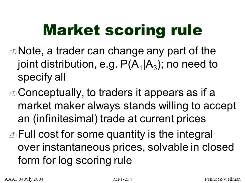 Market scoring rule Note, a trader can change any part of the joint distribution, e.g. P(A1|A3); no need to specify all.