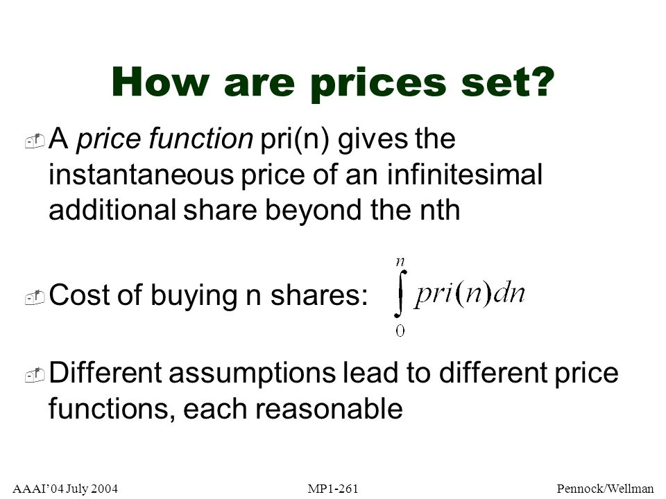 How are prices set A price function pri(n) gives the instantaneous price of an infinitesimal additional share beyond the nth.