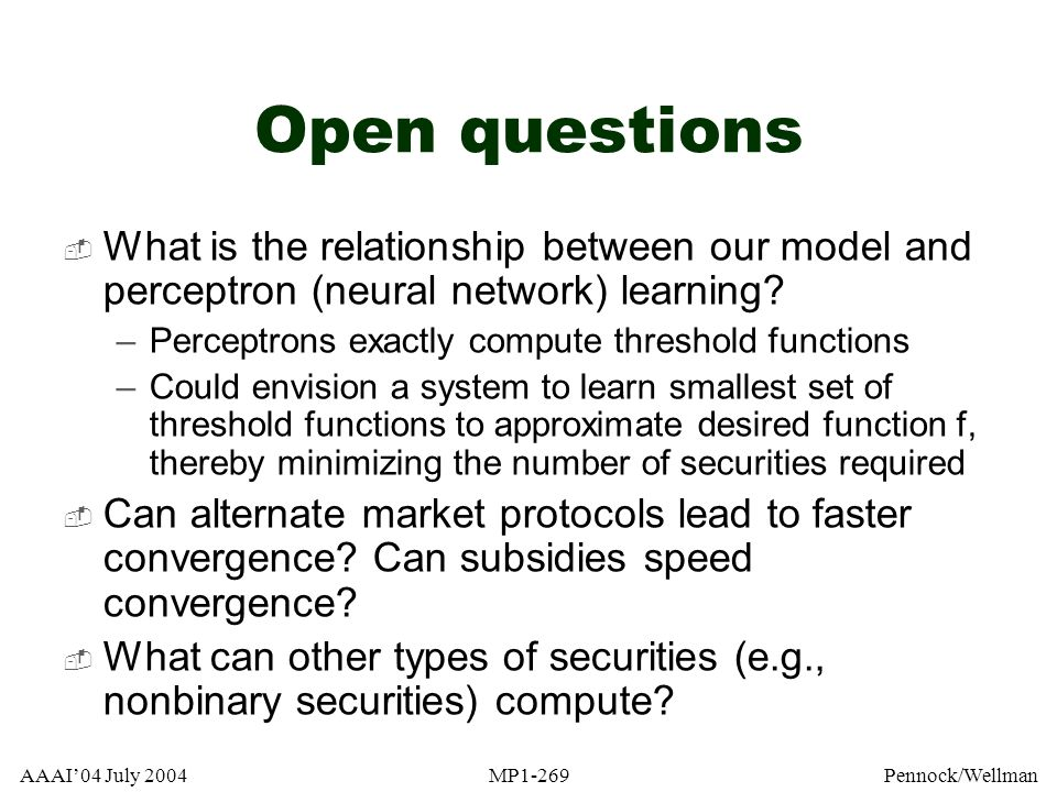 Open questions What is the relationship between our model and perceptron (neural network) learning