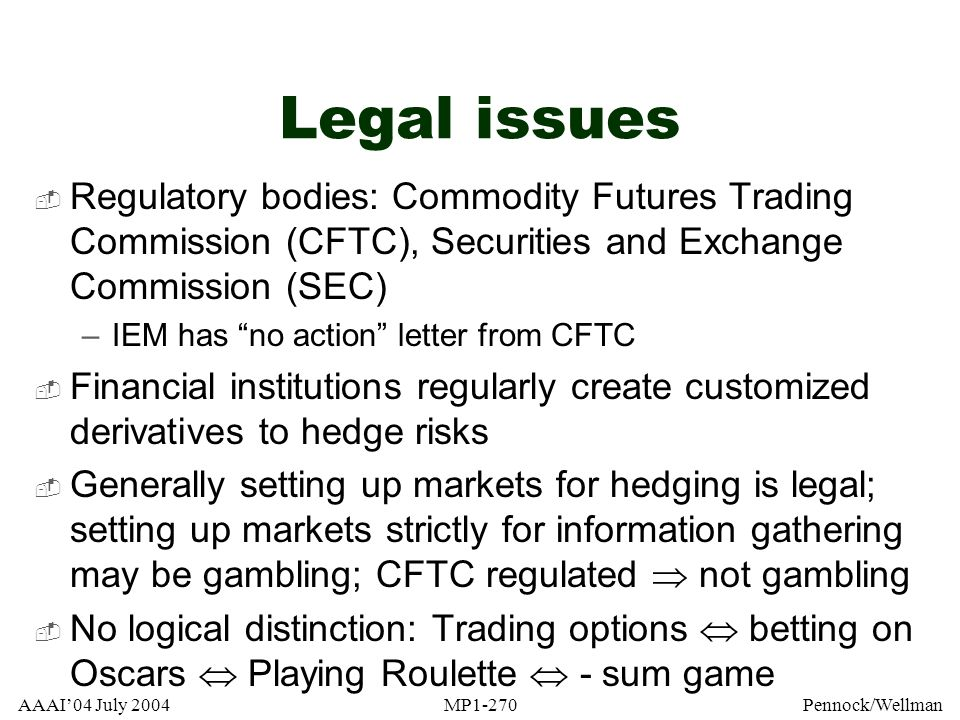 Legal issues Regulatory bodies: Commodity Futures Trading Commission (CFTC), Securities and Exchange Commission (SEC)