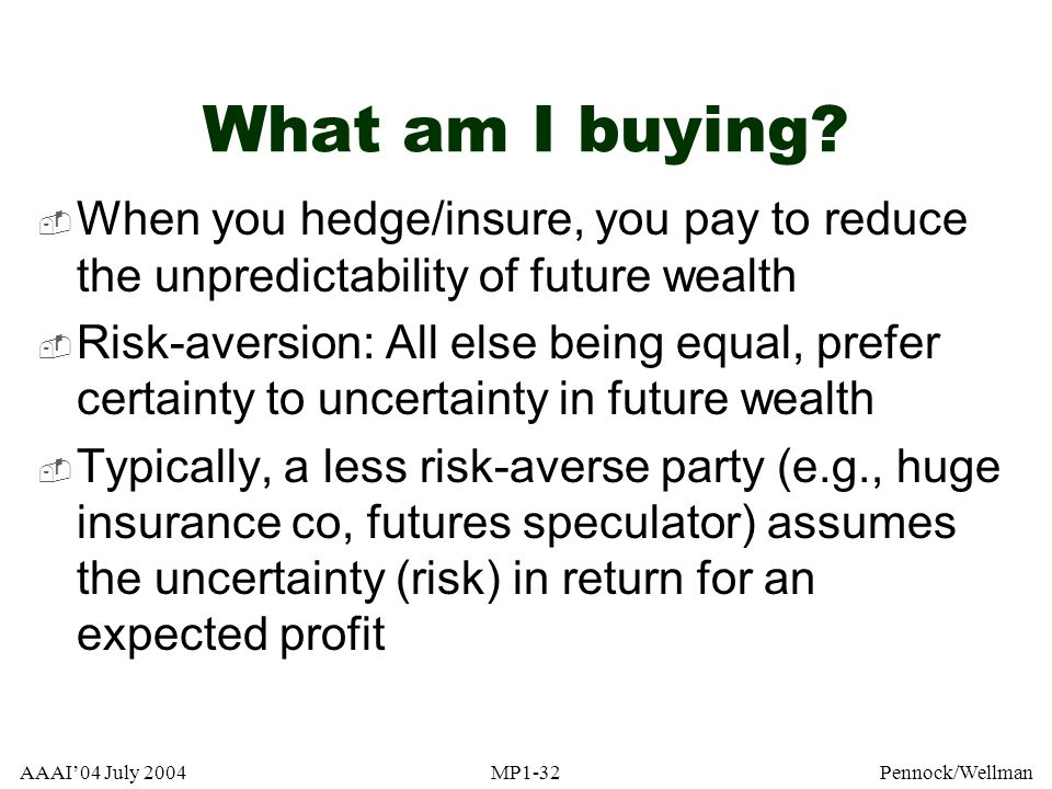 What am I buying When you hedge/insure, you pay to reduce the unpredictability of future wealth.