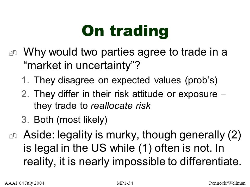 On trading Why would two parties agree to trade in a market in uncertainty They disagree on expected values (prob's)