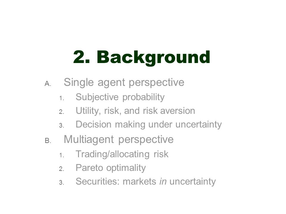 2. Background Single agent perspective Multiagent perspective