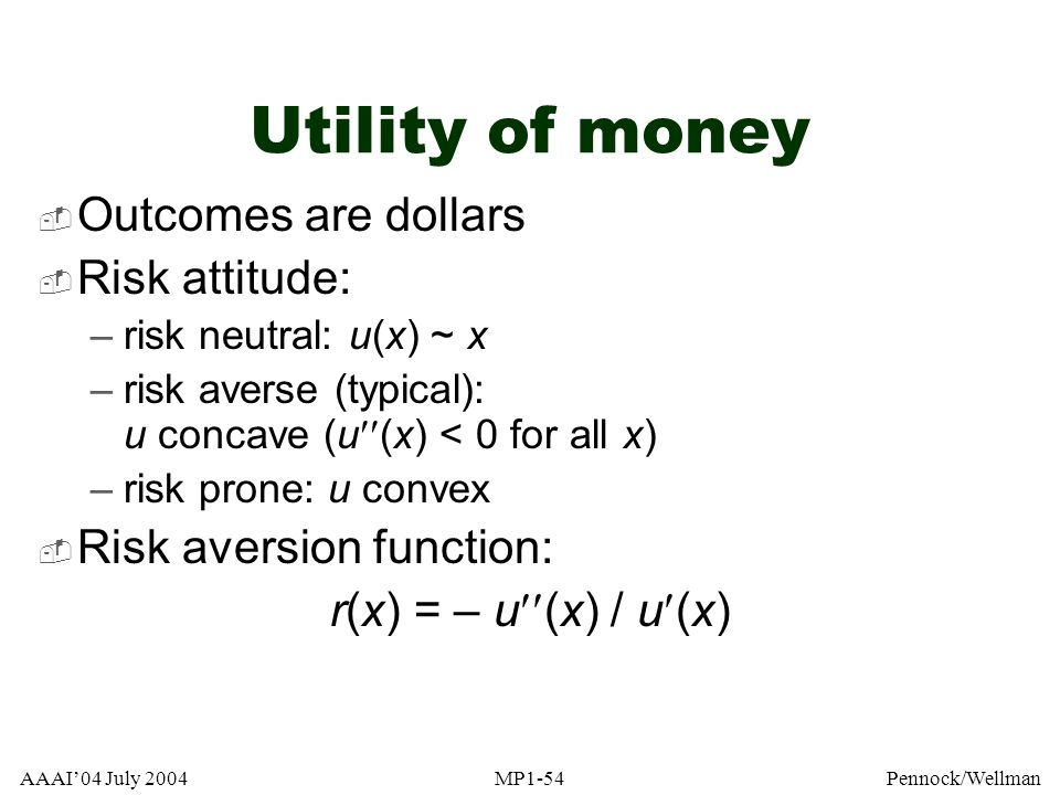 Utility of money Outcomes are dollars Risk attitude: