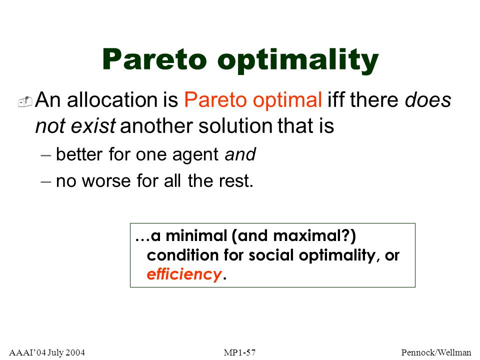 Pareto optimality An allocation is Pareto optimal iff there does not exist another solution that is.