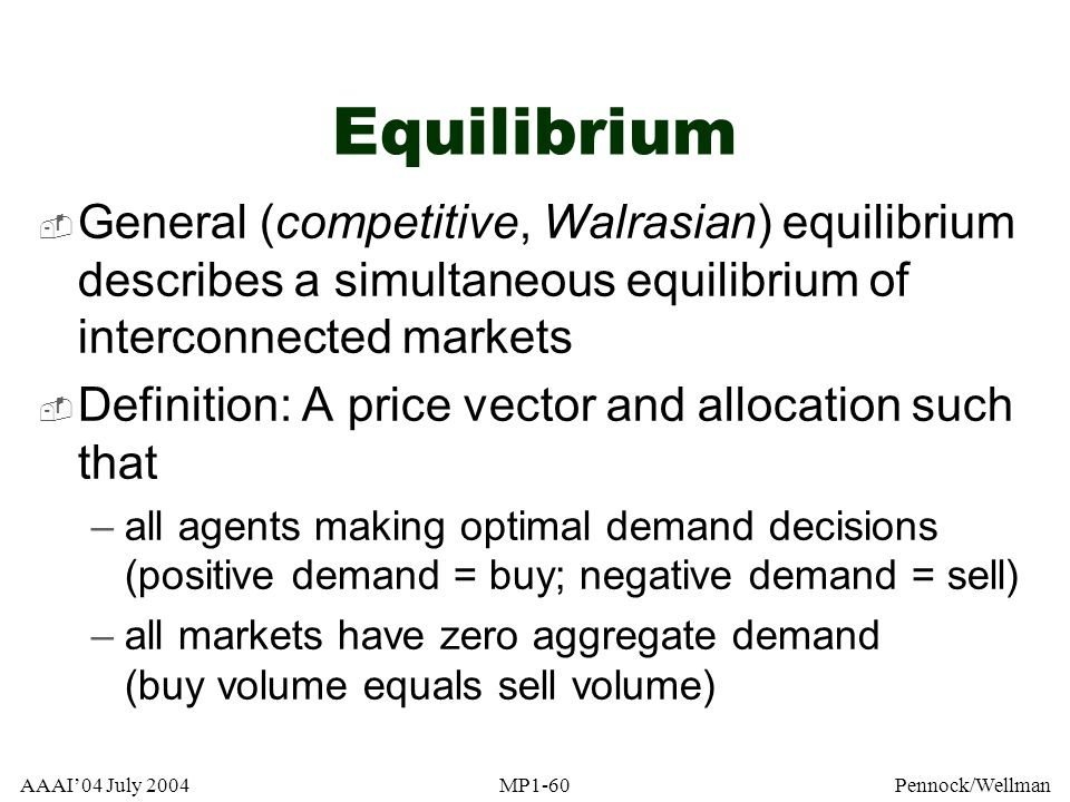 Equilibrium General (competitive, Walrasian) equilibrium describes a simultaneous equilibrium of interconnected markets.